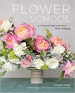 Flower School A Practical Guide To The Art Of Flower Arranging