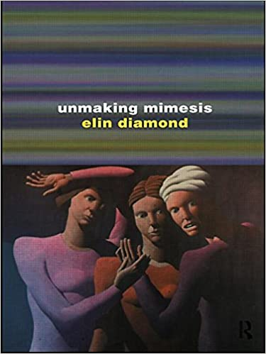 Unmaking Mimesis: Essays on Feminism and Theatre