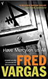 Front cover for the book Have Mercy on Us All by Fred Vargas