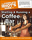 The Complete Idiot's Guide to Starting And Running A Coffeebar (Complete Idiot's Guides (Lifestyle Paperback))
