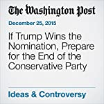 If Trump Wins the Nomination, Prepare for the End of the Conservative Party | George F Will