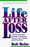 Life After Loss: A Personal Guide Dealing With Death, Divorce, Job Change and Relocation by Deits, Bob (1992) Paperback