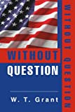 Without Question, W. Grant, 0595279910