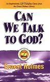 Can We Talk to God?, Ernest Holmes, 1558747362