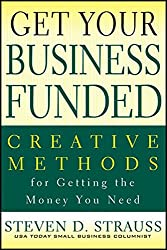 Get Your Business Funded: Creative Methods for Getting the Money You Need