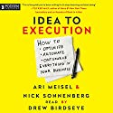 Idea to Execution: How to Optimize, Automate, and Outsource Everything in Your Business Audiobook by Ari Meisel, Nick Sonnenberg Narrated by Drew Birdseye