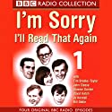 I'm Sorry, I'll Read That Again: Volume One Radio/TV Program by BBC Audiobooks Narrated by  full cast