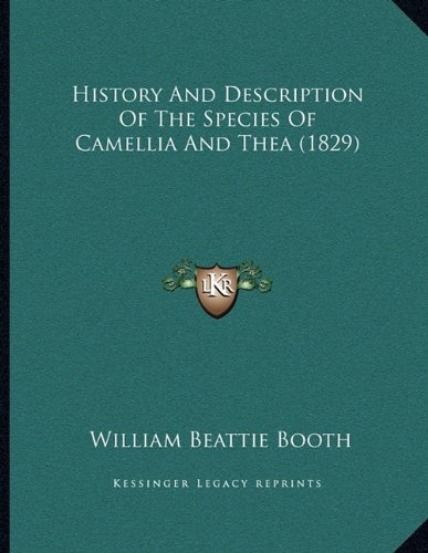 History And Description Of The Species Of Camellia And Thea (1829)