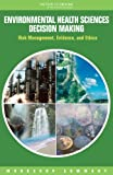 img - for Environmental Health Sciences Decision Making: Risk Management, Evidence, and Ethics: Workshop Summary book / textbook / text book