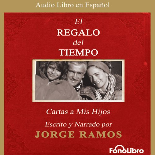 El Regalo del Tiempo: Cartas a Mis Hijos [The Gift of Time: Letters to My Children] by FonoLibro Inc. (Audiolibros - Audio Libros)