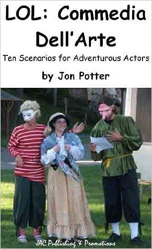 LOL: Commedia Dell'Arte Ten Scenarios for Adventurous Actors