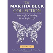 By Martha Beck - The Martha Beck Collection: Essays for Creating Your Right Life, Volume One (Volume 1)