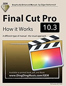 final cut pro 10 3 how it works a different type of manual the rh amazon com final cut pro 10 user manual pdf final cut pro 7 user manual