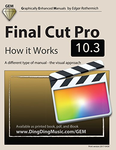 Final Cut Pro 10.3 - How it Works: A different type of manual - the visual approach (Graphically Enhanced Manuals)