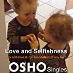 Love and Selfishness: Why Self-Love Is the Foundation of Any Love |  OSHO