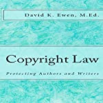 Copyright Law: Protecting Authors and Writers: Professor Lecture Series, Book 2 | David Ewen