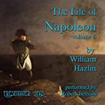 The Life of Napoleon, Volume 6 | William Hazlitt
