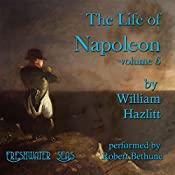 The Life of Napoleon, Volume 6 | William Hazlitt