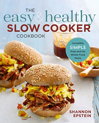 The Easy   Healthy Slow Cooker Cookbook  Incredibly Simple Prep And Go Whole Food Meals