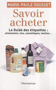 Savoir acheter, le guide des étiquettes par Marie-Paule Dousset