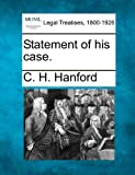 Statement of his Case, C. H. Hanford, 1240124767