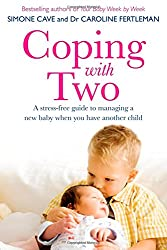 Coping with Two: A Stress-free Guide to Managing a New Baby When You Have Another Child
