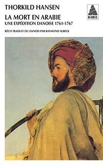 La mort en Arabie : Une expedition danoise 1761-1767 par Hansen
