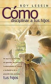 Cmo criar hijos felices y obedientes roy lessin 9780881130379 cmo disciplinar a tus hijos fandeluxe Images
