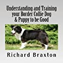 Understanding and Training Your Border Collie Dog & Puppy to Be Good Audiobook by Richard Braxton Narrated by Jason Lovett
