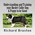 Understanding and Training Your Border Collie Dog & Puppy to Be Good | Richard Braxton