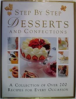 Step by step desserts and confections a collection of over 200 step by step desserts and confections a collection of over 200 recipes for every occasion mary berry 9781875566211 amazon books fandeluxe Images