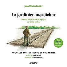Le jardinier-maraîcher - 2ème édition: Manuel d'agriculture biologique sur petite surface