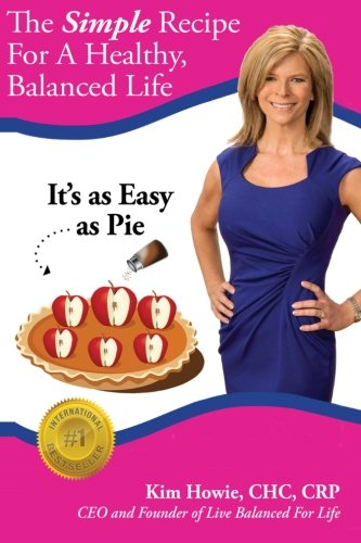The Simple Recipe For A Healthy, Balanced Life: It's as Easy as Pie PDF ePub fb2 book