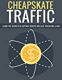 Cheapskate Traffic: Learn the secrets of getting traffic for just 10 bucks a day!
