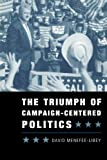 img - for The Triumph Of Campaign-Centered Politics book / textbook / text book
