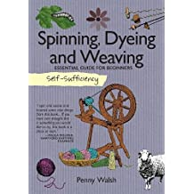 Self-Sufficiency: Spinning, Dyeing & Weaving: Essential Guide for Beginners