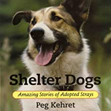 Shelter Dogs: Amazing Stories of Adopted Strays Audiobook by Peg Kehret Narrated by Erin Clarke