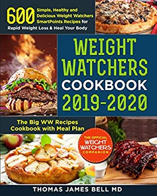 Weight Watchers Cookbook 2019-2020: 600 Simple, Healthy and Delicious Weight Watchers SmartPoints Recipes for Rapid Weight Loss & Heal Your Body: The Big WW Recipes Cookbook with Meal Plan