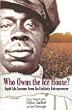 Who Owns The Ice House?: Eight Life Lessons From an Unlikely Entrepreneur, Gary Schoeniger, Clifton Taulbert, 0971305935