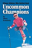 img - for Uncommon Champions: Fifteen Athletes Who Battled Back book / textbook / text book