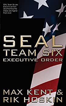 SEAL Team Six: The Novel #7 in the ongoing hit series by [Kent, Max, Hoskin, Rik]