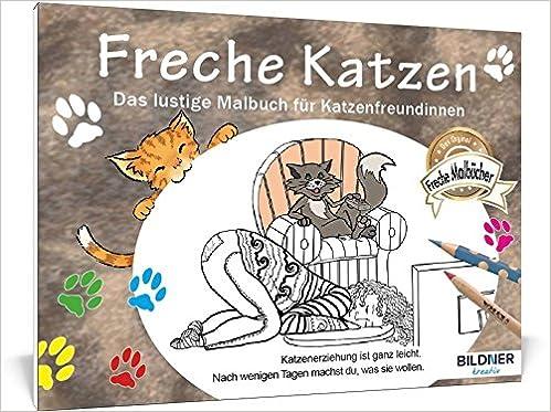 Freche Katzen: Das lustige Malbuch für Katzenfreundinnen Kreativ ...