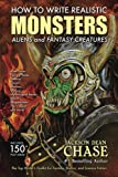 How to Write Realistic Monsters, Aliens, and Fantasy Creatures: The Top Writer's Toolkit for Fantasy, Horror, and Science Fiction (How to Write Realistic Fiction) (Volume 3)