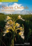 Native Orchids of Minnesota, Welby R. Smith, 0816678235