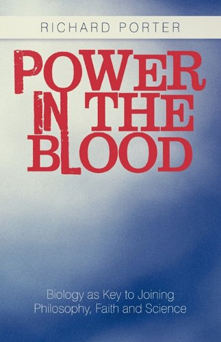 Power in the Blood: Biology as Key to Joining Philosophy, Faith and Science PDF ePub fb2 book