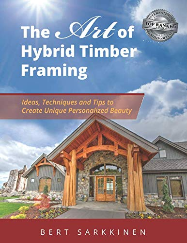 The Art of Hybrid Timber Framing: Ideas Techniques and Tips to Create Unique Personalized Beauty (Idea Generator)