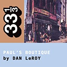 The Beastie Boys' Paul's Boutique (33 1/3 Series) Audiobook by Dan LeRoy Narrated by Joshua Swanson