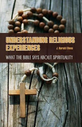 Understanding Religious Experiences: What the Bible Says about Spirituality (Psychology, Religion, and Spirituality)