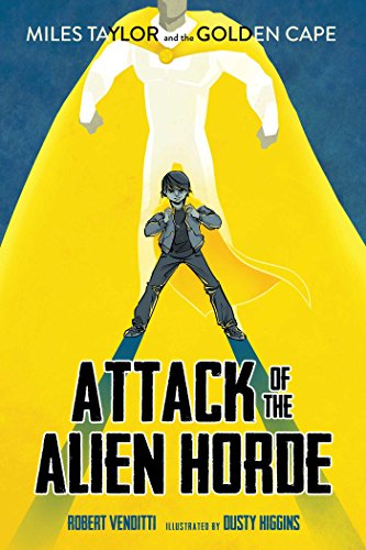 Attack of the Alien Horde (Miles Taylor and the Golden Cape Book 1)