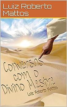 Conversas com o Divino Mestre (Portuguese Edition) by [Mattos, Luiz Roberto]